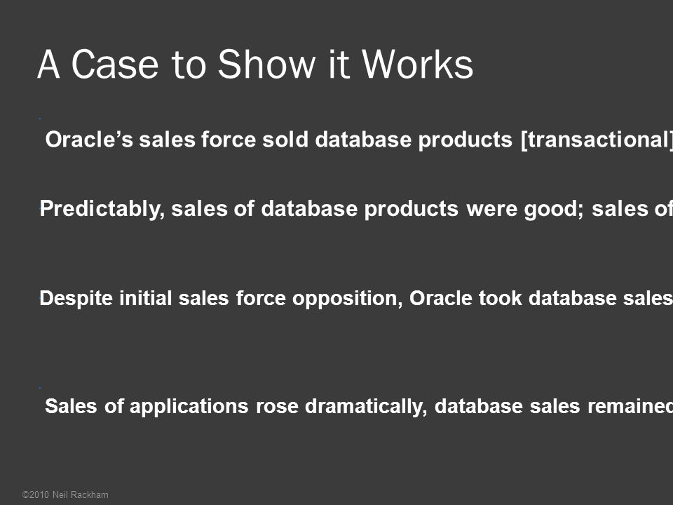 A Case to Show it Works Oracle's sales force sold database products [transactional] and applications [consultative].